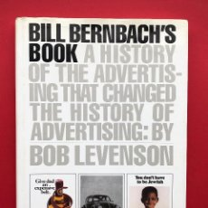 Livres anciens: BILL BERNABACH´S BOOK, A HISTORY OF THE ADVERTISING THAT CHANGED THE HISTORY OF ADVERTISING. Lote 137699706