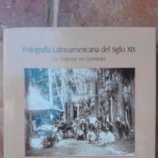 Libros antiguos: FOTOGRAFIA LATINOAMERICANA DEL SIGLO XIX-LA HISTORIA CONTADA-364 PAG. Lote 137895678