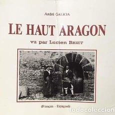 Libros antiguos: LUCIEN BRIET : LE HAUT ARAGON (EL ALTO ARAGÓN. FOTOGRAFÍAS) . Lote 144720522