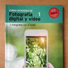 Libros antiguos: CURSO INTENSIVO DE FOTOGRAFIA DIGITAL Y VIDEO - 1 FOTOGRAFIAR CON EL MÓVIL. Lote 149879382