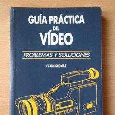 Libros antiguos: GUÍA PRÁCTICA DEL VIDEO - PROBLEMAS Y SOLUCIONES - FRANCISCO GEA. Lote 149879942