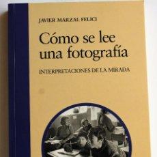 Libros antiguos: CÓMO SE LEE UNA FOTOGRAFÍA. INTERPRETACIONES DE LA MIRADA - JAVIER MARZAL FELICI. Lote 151103494