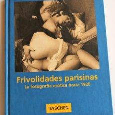 Libros antiguos: FRIVOLIDADES PARISINAS. LA FOTOGRAFÍA ERÓTICA HACIA 1920 - EDITORIAL TASCHEN. Lote 151104490