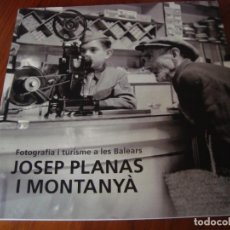 Libros antiguos: JOSEP PLANAS MONTANYÀ. FOTOGRAFIA I TURISME A LES BALEARS. PALMA DE MALLORCA, 2005.. Lote 155640710
