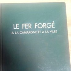 Libros antiguos: LE FER FORGE, FORJA ARTISTICA HIERRO FORJADO. Lote 155798966
