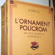 Libros antiguos: SPELTZ, ALEXANDRE - L'ORNAMENT POLICROM, EN TOTS ELS ESTILS HISTORICS (3 VOL. - COMPLET) - BARCELONA. Lote 157687930