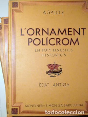 Libros antiguos: SPELTZ, Alexandre - L'ORNAMENT POLICROM, EN TOTS ELS ESTILS HISTORICS (3 vol. - Complet) - Barcelona - Foto 2 - 157687930