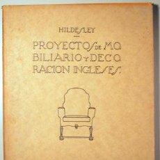 Libros antiguos: HILDESLEY - PROYECTOS DE MOBILIARIO Y DECORACIÓN INGLESES - BARCELONA 1929 - MUY ILUSTRADO. Lote 157687966