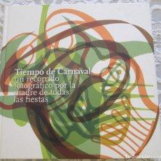 Libros antiguos: TIEMPO DE CARNAVAL. UN RECORRIDO FOTOGRÁFICO POR LA MADRE DE TODAS LAS FIESTAS.. Lote 166156106