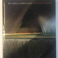 Libros antiguos: LIBRO FOTOGRAFIAS DE L'AIGUA I BARCELONA FRANCESC MORERA. Lote 167777968