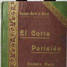 Libros antiguos: EL CORTE PARISIÉN, SISTEMA MARTÍ, CARMEN MARTÍ DE MISSÉ, AÑO 1917. Lote 187421223
