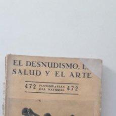 Libros antiguos: EL DESNUDISMO, LA SALUD Y EL ARTE, 472 FOTOS DEL NATURAL - DOCTOR J. PALACIOS. Lote 167981972