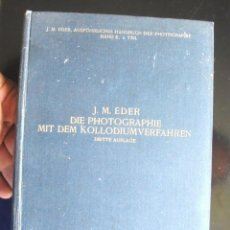 Livros antigos: DIE PHOTOGRAPHIE MIT DEM KOLLODIUMVERFAHREN JOSEF MARIA EDER 1927 WILHELM KNAPP . Lote 169187900