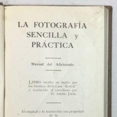 """Libros antiguos: LA FOTOGRAFÍA SENCILLA Y PRÁCTICA. MANUAL DEL AFICIONADO. ESCRITO POR TÉCNICOS DE LA CASA """"KODAK"""".. Lote 170290184"""