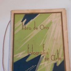 Libros antiguos: LIBRO DE ORO / FOTOGRAFÍA DE ARTE – JOSÉ MASANA – EXPOSICIÓN INTERNACIONAL DE BARCELONA 1929. Lote 177643010