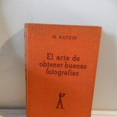 Libros antiguos: EL ARTE DE OBTENER BUENAS FOTOGRAFIAS– 1936 1ª EDICIÓN MARCEL NATKIN - LIBRO FOTOGRAFÍA. Lote 178046164