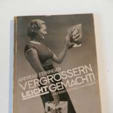 Libros antiguos: VERGRÖSSERN LEICHT GEMACHT ANDREAS FEININGER 1ª EDICIÓN 1938 - LIBRO FOTOGRAFÍA. Lote 178052388