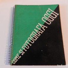 Libros antiguos: COME SI FOTOGRAFA OGGI - ACHILLE BOLOGNA 1935 1ª EDICIÓN - LIBRO FOTOGRAFÍA - NO FACSIMIL. Lote 178052969