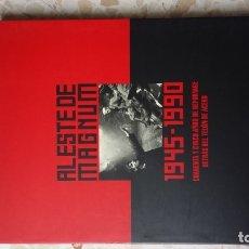 Libros antiguos: AL ESTE MAGNUM 1945-1990. CUANRENTA AÑOS DE REPORTAGE TRAS EL TELÓN DE ACERO. Lote 180180792