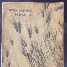 Libros antiguos: WORK & WAR IN SPAIN. FOTOLIBRO DE LA GUERRA CIVIL ESPAÑOLA. REPUBLICANO.. Lote 181120812