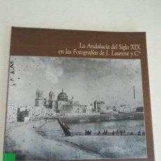 Libros antiguos: LA ANDALUCÍA DEL SIGLO XIX EN LAS FOTOS DE J. LAURENT. Lote 184176248