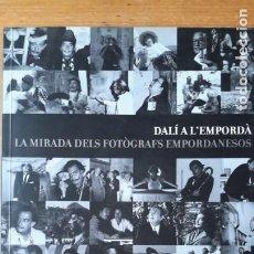 Libros antiguos: DALÍ A L'EMPORDÀ. LA MIRADA DELS FOTÒGRAFS EMPORDANESOS. SALVADOR DALÍ. CADAQUES.. Lote 187436986