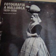 Libros antiguos: FOTOGRAFIA A MALLORCA. 1839-1936. MARIA J. MULET. . Lote 188500736