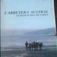 Livres anciens: CARRETERA AUSTRAL. INTEGRACIÓN DE CHILE - MUNRO, GEORGE ( FOTOGRAFÍAS Y TEXTOS - PHOTOGRAPHY AND TEX. Lote 193502058