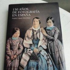 Libros antiguos: 150 AÑOS DE FOTOGRAFÍA EN ESPAÑA. Lote 193581022