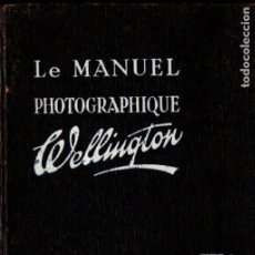Libros antiguos: LE MANUEL PHOTOGRAPHIQUE WELLINGTON (C. 1920). Lote 194515940