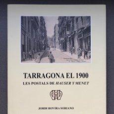 Libros antiguos: TARRAGONA EL 1900 LES POSTALS DE HAUSER Y MENET - JORDI ROVIRA I SORIANO - 2015. Lote 195106642
