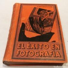 Libros antiguos: EL ÉXITO DE LA FOTOGRAFÍA ; CASTRUCCIO 1927.8A 634PG.ILUSTRADO. Lote 213105635