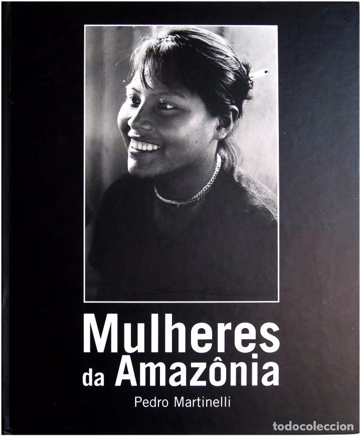 PEDRO MARTINELLI - MULHERES DA AMAZONIA - ED. JARAQUI, BRAZIL 2003 (Libros Antiguos, Raros y Curiosos - Bellas artes, ocio y coleccion - Diseño y Fotografía)