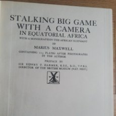 Libros antiguos: STALKING BIG GAME WITH A CAMERA IN EQUATORIAL AFRICA. MARIUS MAXWELL. Lote 235969155