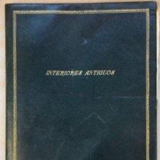 Libros antiguos: INTERIORES ANTIGUOS - INTÉRIEURS ANCIENS DE TOUS STYLES (PREMIÈRE SÉRIE). EDITIONS D'ART CHARLES. Lote 147455986
