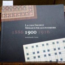 Libros antiguos: LA CASA ESCOFET.MOSAICS PER ALS INTERIORS.1886,1900,1916.ROSSELLO I NICOLAU MARIBEL.. Lote 262909495