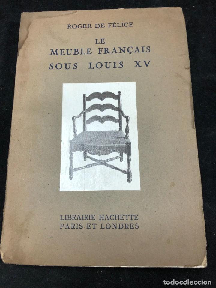 LE MEUBLE FRANÇAIS SOUS LOUIS XV ROGER DE FELICE. HACHETTE, 1926 ILUSTRADO. EN FRANCÉS. (Libros Antiguos, Raros y Curiosos - Bellas artes, ocio y coleccion - Diseño y Fotografía)