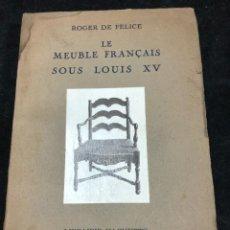 Libros antiguos: LE MEUBLE FRANÇAIS SOUS LOUIS XV ROGER DE FELICE. HACHETTE, 1926 ILUSTRADO. EN FRANCÉS.. Lote 264313736