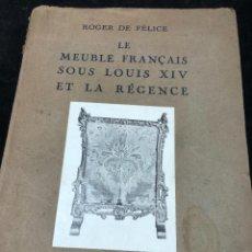 Libros antiguos: LE MEUBLE FRANÇAIS SOUS LOUIS XIV ET REGENCE. ROGER DE FELICE. HACHETTE, 1926 ILUSTRADO. EN FRANCÉS.. Lote 264313900