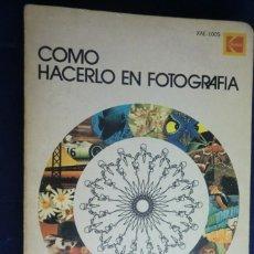 Livres anciens: COMO HACERLO EN FOTOGRAFÍA. UN LIBRO DE IDEAS RECOPILADAS POR KODAK. Lote 270969593