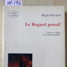 Libros antiguos: LE REGARD PENSIF. LIEUX ET OBJETS DE LA PHOTOGRAPHIE. Lote 277278293