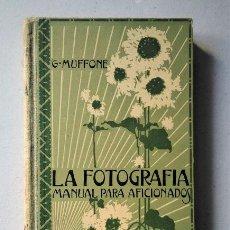Libros antiguos: LA FOTOGRAFÍA. MANUAL PARA AFICIONADOS. G. MUFFONE. GUSTAVO GILI, 1926. Lote 293912913