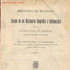 Libros antiguos: BIBLIOTECA DEL MURCIANO O ENSAYO DE UN DICCIONARIO BIOGRÁFICO Y BIBLIOGRÁFICO DE LA LITERATURA EN . Lote 5694475