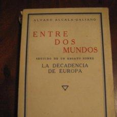 Libros antiguos: ENTRE DOS MUNDOS. ALVARO ALCALA-GALIANO. Lote 27260008