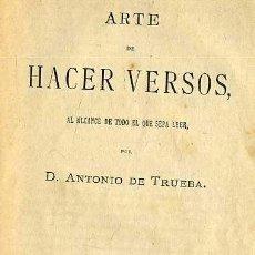 Libros antiguos: ANTONIO DE TRUEBA : ARTE DE HACER VERSOS (1881) . Lote 26070808