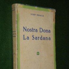Libros antiguos: NOSTRA DONA LA SARDANA, DE JOSEP MIRACLE (DEDICATORIA AUTÓGRAFA Y FIRMADA DEL AUTOR) (EN CATALAN). Lote 28524305