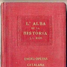 Libros antiguos: J. MIRES : L'ALBA DE LA HISTÒRIA - ENCICLOPÉDIA CATALANA, 1921. Lote 28623868