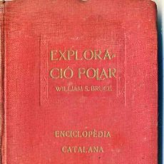 Libros antiguos: BRUCE : EXPLORACIÓ POLAR - ENCICLOPÉDIA CATALANA, 1918. Lote 28623921