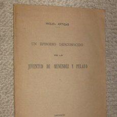 Libros antiguos: UN EPISODIO DESCONOCIDO DE LA JUVENTUD DE MENÉNDEZ Y PELAYO, POR MIGUEL ARTIGAS, 1929. Lote 31131645