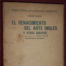 Libros antiguos: EL RENACIMIENTO DEL ARTE INGLÉS Y OTROS ENSAYOS POR OSCAR WILDE DE ED. AMÉRICA EN MADRID 1920. Lote 32717466